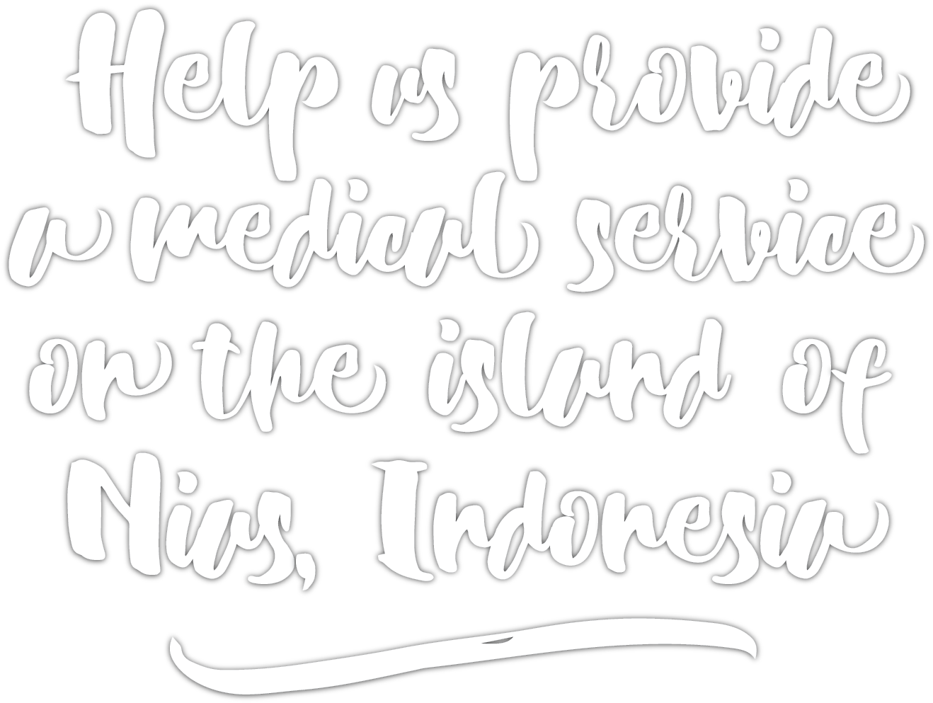 Help us provide a medical service on the island of Nias, Indonesia